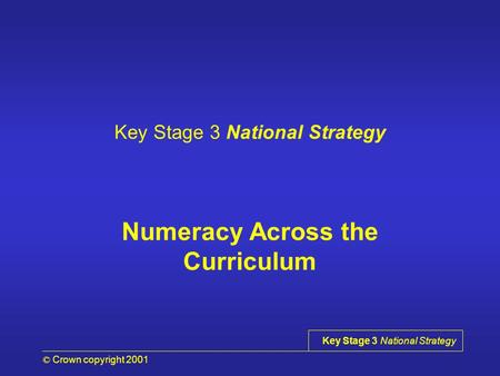 © Crown copyright 2001 Key Stage 3 National Strategy Numeracy Across the Curriculum.