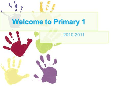 Welcome to Primary 1 2010-2011. What do we do in P1? Soft start Literacy Number work and maths Topic and interdisciplinary learning Art, music, drama,