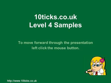 10ticks.co.uk Level 4 Samples To move forward through the presentation left click the mouse button.