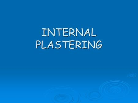 INTERNAL PLASTERING. Internal Plastering Plastering helps provide better sound and thermal insulation and fire resistance. Plastering helps provide better.