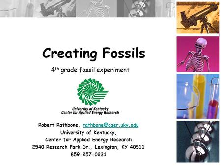 Creating Fossils Robert Rathbone, University of Kentucky, Center for Applied Energy Research 2540 Research Park.