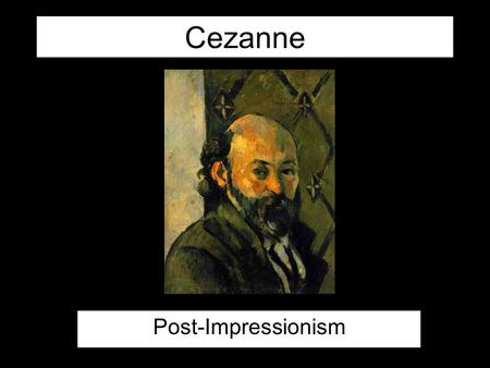Cezanne Post-Impressionism. Cezanne Father was stock broker Cezanne trained as lawyer, while attending drawing academy Studied in Paris, painted in Impressionists.