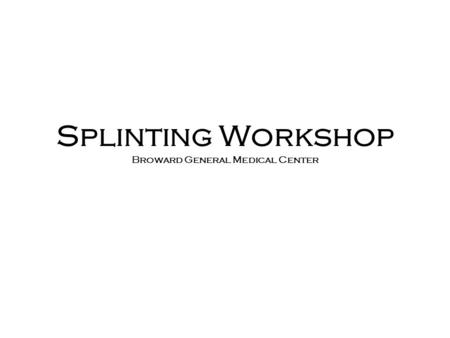 Splinting Workshop Broward General Medical Center.