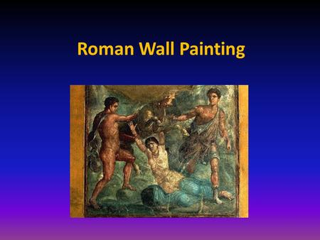Roman Wall Painting. Pompeii Pompeii was not an artistic centre but a small seaside resort. There may have been regional differences and differences in.