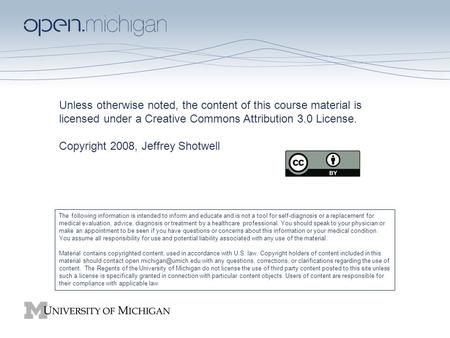Unless otherwise noted, the content of this course material is licensed under a Creative Commons Attribution 3.0 License. Copyright 2008, Jeffrey Shotwell.
