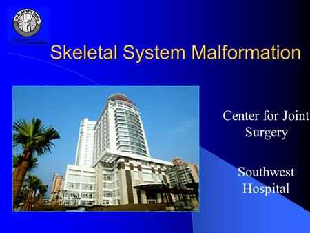 Skeletal System Malformation Center for Joint Surgery Southwest Hospital.