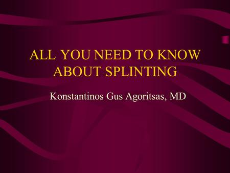 ALL YOU NEED TO KNOW ABOUT SPLINTING Konstantinos Gus Agoritsas, MD.