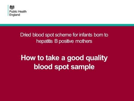 Dried blood spot scheme for infants born to hepatitis B positive mothers How to take a good quality blood spot sample.