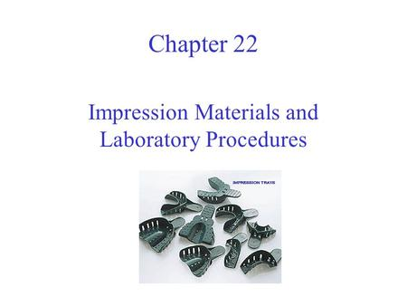 Chapter 22 Impression Materials and Laboratory Procedures.