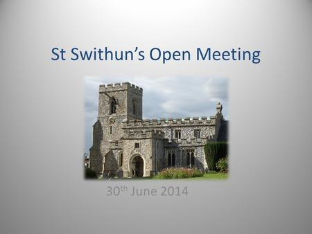 St Swithun's Open Meeting 30 th June 2014. What is the state of the church? ( Hint, look around you) The architect's report identified some urgent issues.