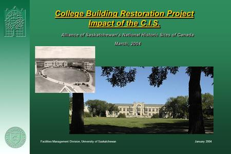 January 2004Facilities Management Division, University of Saskatchewan College Building Restoration Project Impact of the C.I.S. Alliance of Saskatchewan's.