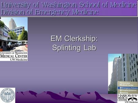 EM Clerkship: Splinting Lab. Splinting Objectives Gain awareness of the variety of splint materials available Understand principles behind the selection.