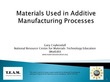 Gary Coykendall National Resource Center for Materials Technology Education (MatEdU) www.materialseducation.org This work is part of a larger project funded.