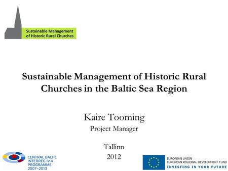 Sustainable Management of Historic Rural Churches in the Baltic Sea Region Kaire Tooming Project Manager Tallinn 2012.