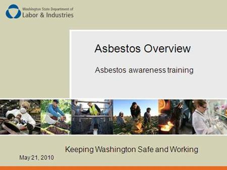 Course Outline The following topics will be covered: Types & properties of asbestos Uses of asbestos Health effects of asbestos General asbestos rule.