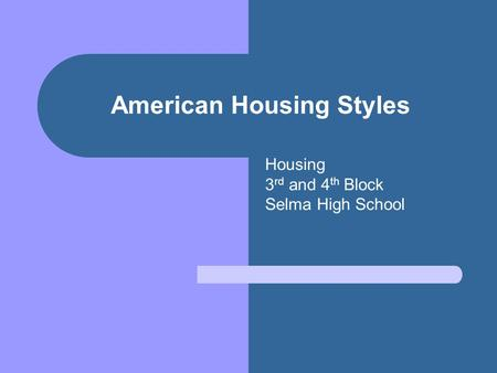 American Housing Styles Housing 3 rd and 4 th Block Selma High School.