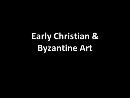 Early Christian & Byzantine Art. Greeks, and especially Romans produced art that was very realistic. Remember the beauty of the Greek and Roman sculpture.