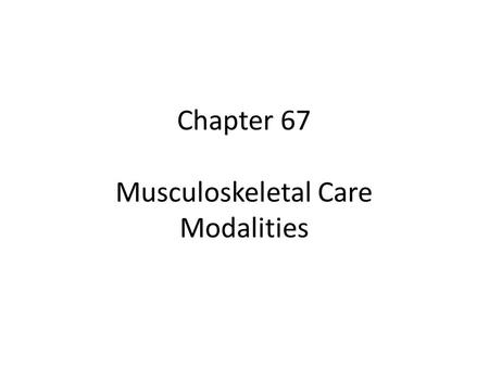 Chapter 67 Musculoskeletal Care Modalities