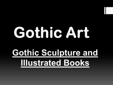 Gothic Art Gothic Sculpture and Illustrated Books.