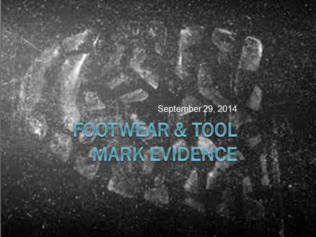 September 29, 2014. How can footwear evidence be used to solve crimes?  Identification of a suspect (more on this later!)  Number of perpetrators 