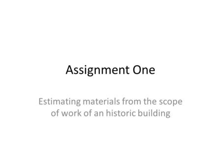 Assignment One Estimating materials from the scope of work of an historic building.
