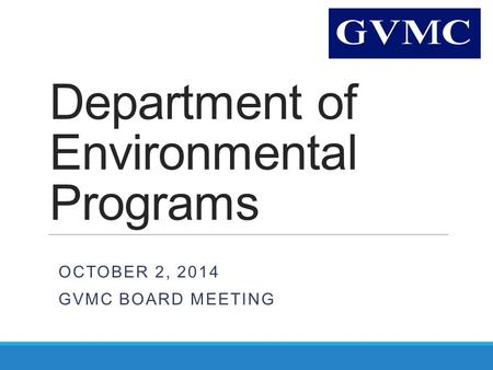 Department of Environmental Programs OCTOBER 2, 2014 GVMC BOARD MEETING.
