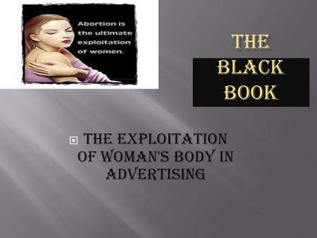 THE BLACK BOOK  The exploitation of woman's Body in advertising.