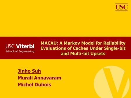 MACAU: A Markov Model for Reliability Evaluations of Caches Under Single-bit and Multi-bit Upsets Jinho Suh Murali Annavaram Michel Dubois.