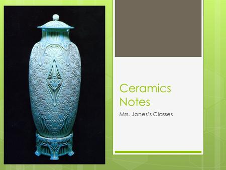 Ceramics Notes Mrs. Jones's Classes. Define what clay is:  Clay is firm, plastic (capable of being molded), fine-grained earth.  Red clay comes form.