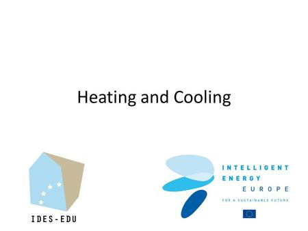 Heating and Cooling. Coordinator: Karel Kabele, CTU in Contributors: Eric Willems, Erwin Roijen, Peter Op.