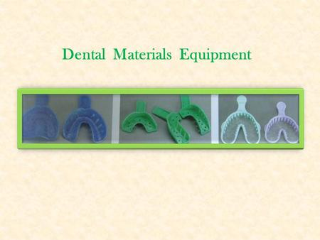 Dental Materials Equipment. Flexible Rubber Bowl  To mix material, usually a powder and a liquid  To mix impression material and irreversible hydrocolloid.