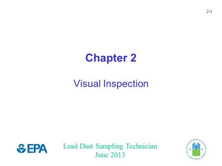Lead Dust Sampling Technician June 2013 2-1 Chapter 2 Visual Inspection.