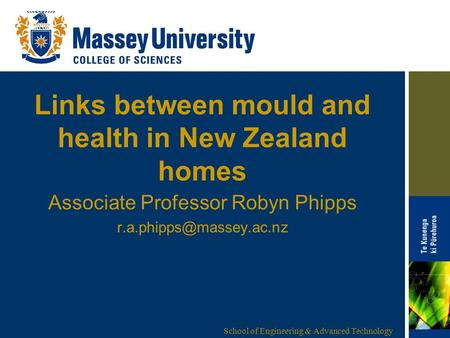 School of Engineering & Advanced Technology Links between mould and health in New Zealand homes Associate Professor Robyn Phipps