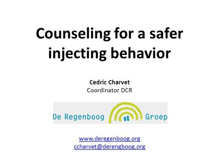 Counseling for a safer injecting behavior Cedric Charvet Coordinator DCR