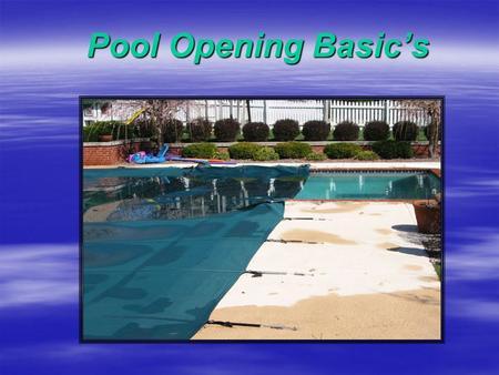 Pool Opening Basic's  Dave Thompson – Swimming Pool Services  Rick Woemmel – Bi-State Pool & Spa  www.bistatepool.com/presentations www.bistatepool.com/presentations.