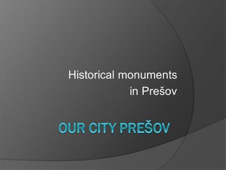 Historical monuments in Prešov o In the park in the middle of the town stands the Neptúnova fontána (Neptune's Fountain). o According to the city website,