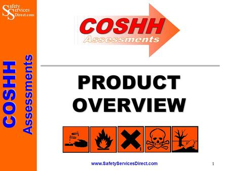COSHHAssessments www.SafetyServicesDirect.com 1 PRODUCT OVERVIEW.