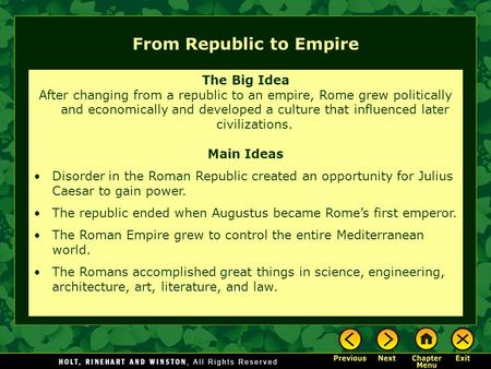 From Republic to Empire The Big Idea After changing from a republic to an empire, Rome grew politically and economically and developed a culture that influenced.