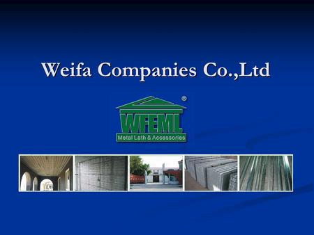 Weifa Companies Co.,Ltd. Introduction Company Company Products Products Application Application Quality System Quality System Products Development Products.