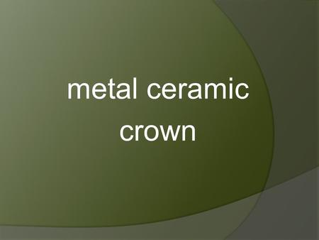 Metal ceramic crown.  is made up of metal and ceramics  metal is only thin layer on the stump  ceramics are chemically bonded on the metal construction.