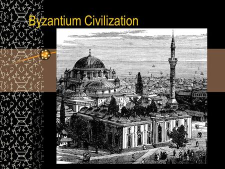 Byzantium Civilization. Background Knowledge The split of the Christian Church developed two distant European civilizations. The Byzantine Empire is based.