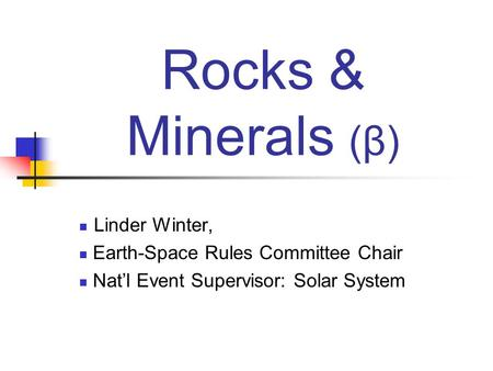 Rocks & Minerals (β) Linder Winter, Earth-Space Rules Committee Chair