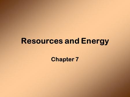 Resources and Energy Chapter 7. Mineral Resources Metal Ores Non-metallic minerals Gems.
