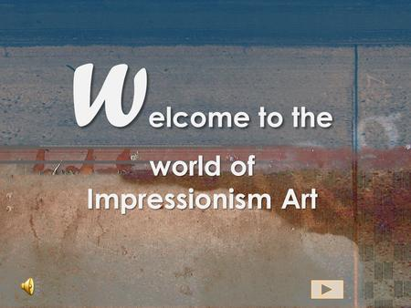 W elcome to the world of Impressionism Art Tutorial Objectives The learner will successfully identify the Elements and Principles of Design. The learner.