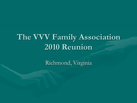 The VVV Family Association 2010 Reunion Richmond, Virginia.