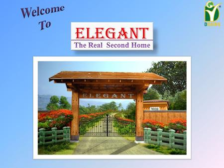"Elegant. Project Approved By ""Elegant"" a project blended with nature's beauty, peace and tranquility. ""Elegant"" redefines beauty, leisure and excitement."