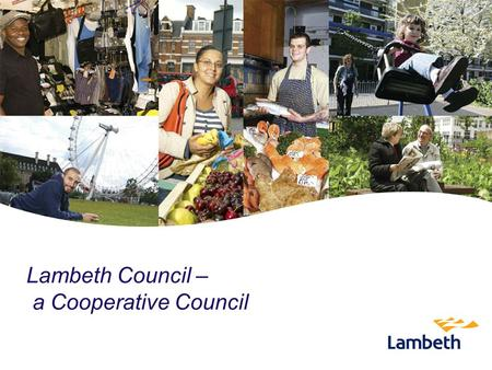 Lambeth Council – a Cooperative Council. Mark Hynes Director of Corporate Affairs.