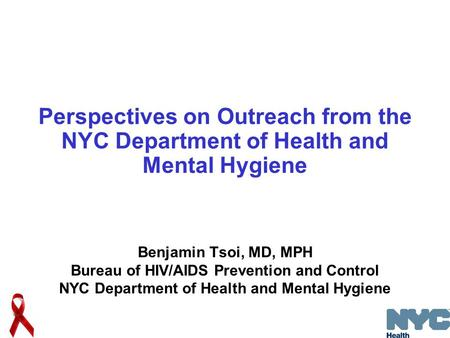 Perspectives on Outreach from the NYC Department of Health and Mental Hygiene Benjamin Tsoi, MD, MPH Bureau of HIV/AIDS Prevention and Control NYC Department.
