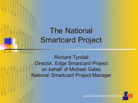The National Smartcard Project Richard Tyndall Director, Edge Smartcard Project on behalf of Michael Gates National Smartcard Project Manager.