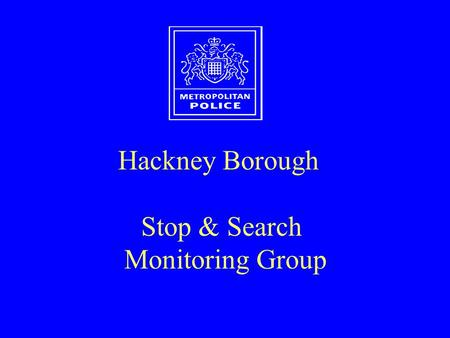 Hackney Borough Stop & Search Monitoring Group. Stop/Search Comparison 02/03.